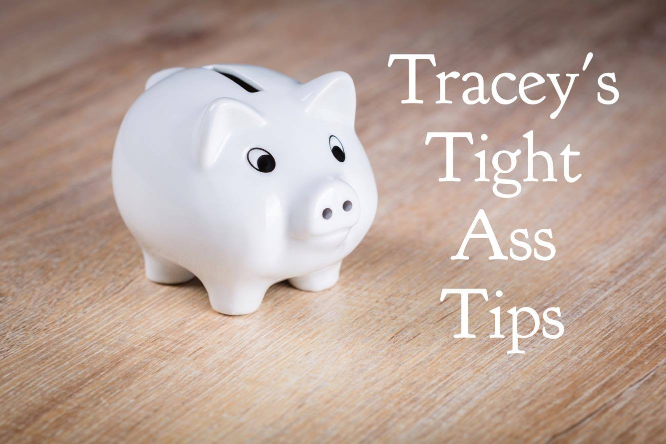 Tracey's Tight Ass Tips – Little Things That Make a Big Difference!