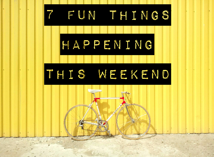 7 Fun Things Happening This Weekend