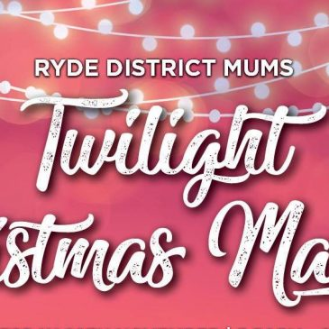 **CHANGE OF DATE** FOR RYDE DISTRICT MUMS TWILIGHT CHRISTMAS MARKET – NOW ON TUESDAY 4TH DECEMBER
