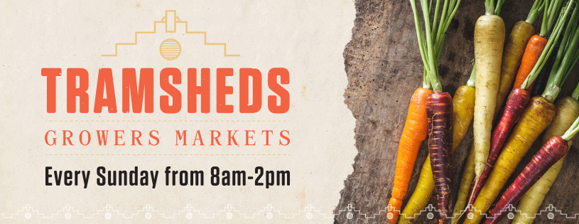 Tramsheds Growers Markets - Every Sunday!