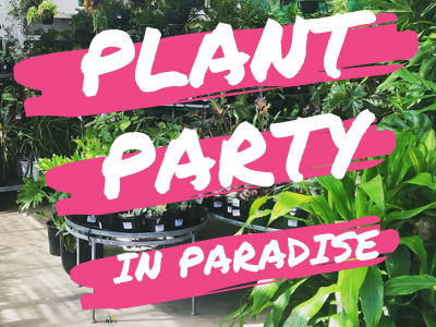 Plant Party in Paradise, EDEN GARDENS